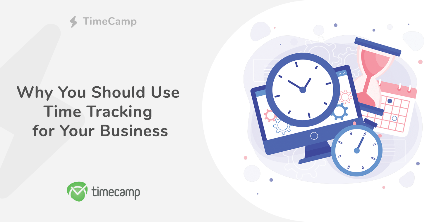 Why You Should Use Time Tracking for Your Business