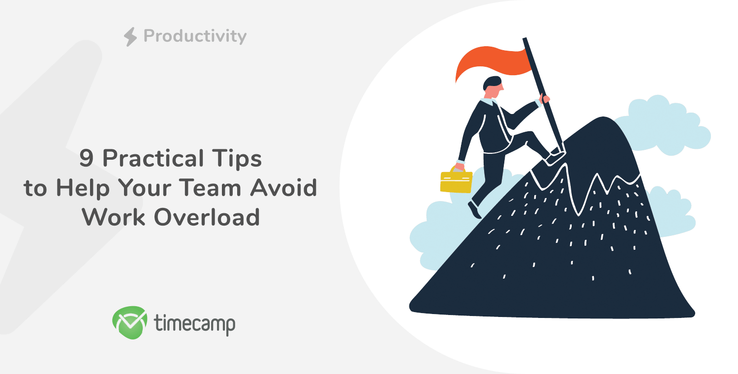 9 Practical Tips to Help Your Team Avoid Work Overload