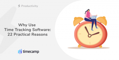Why Use Time Tracking Software—22 Practical Reasons