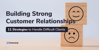 Building Strong Customer Relationships – 11 Strategies to Handle Difficult Clients