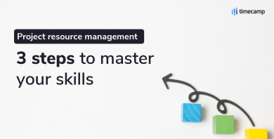 Project resource management: 3 steps to master your skills