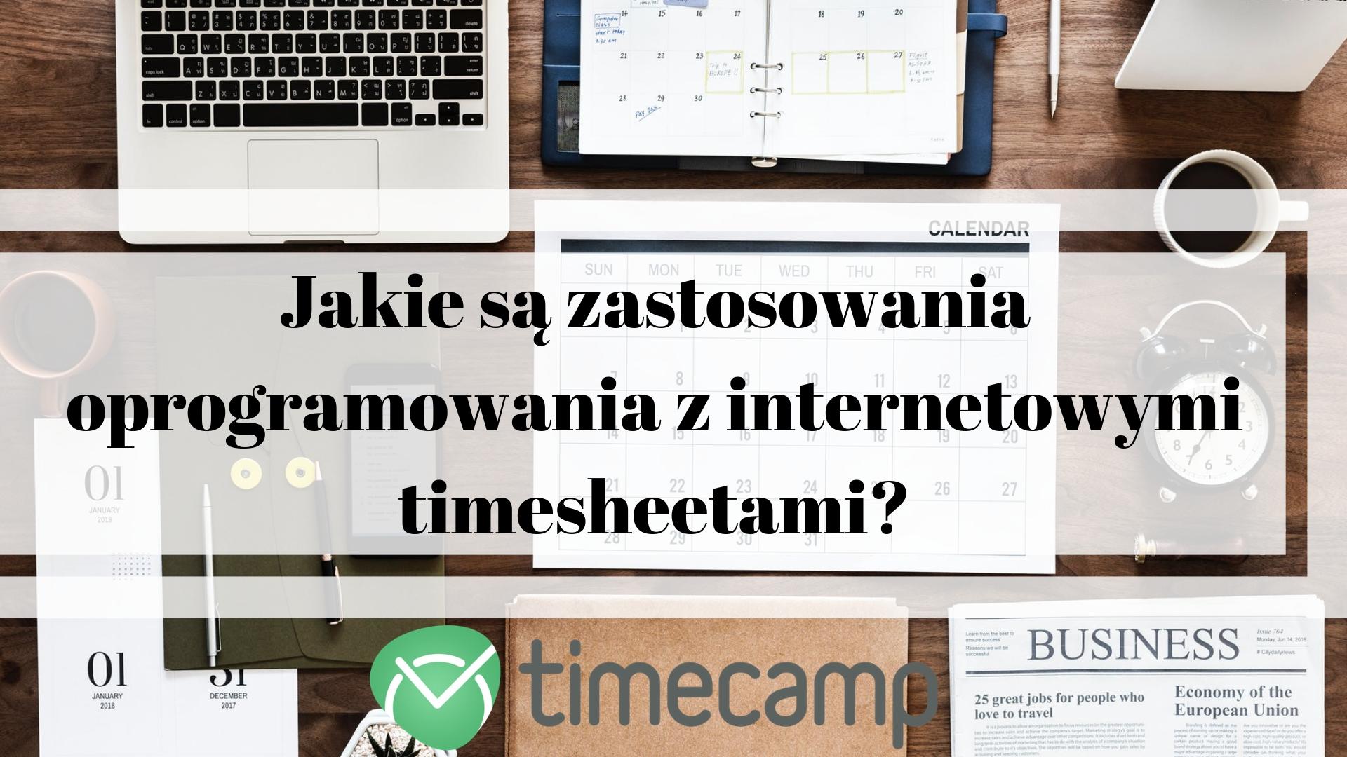 Jakie są zastosowania oprogramowania z internetowymi timesheetami?