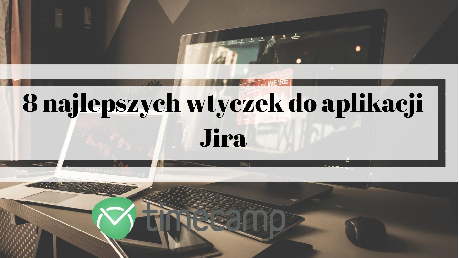 8 najlepszych wtyczek do aplikacji Jira