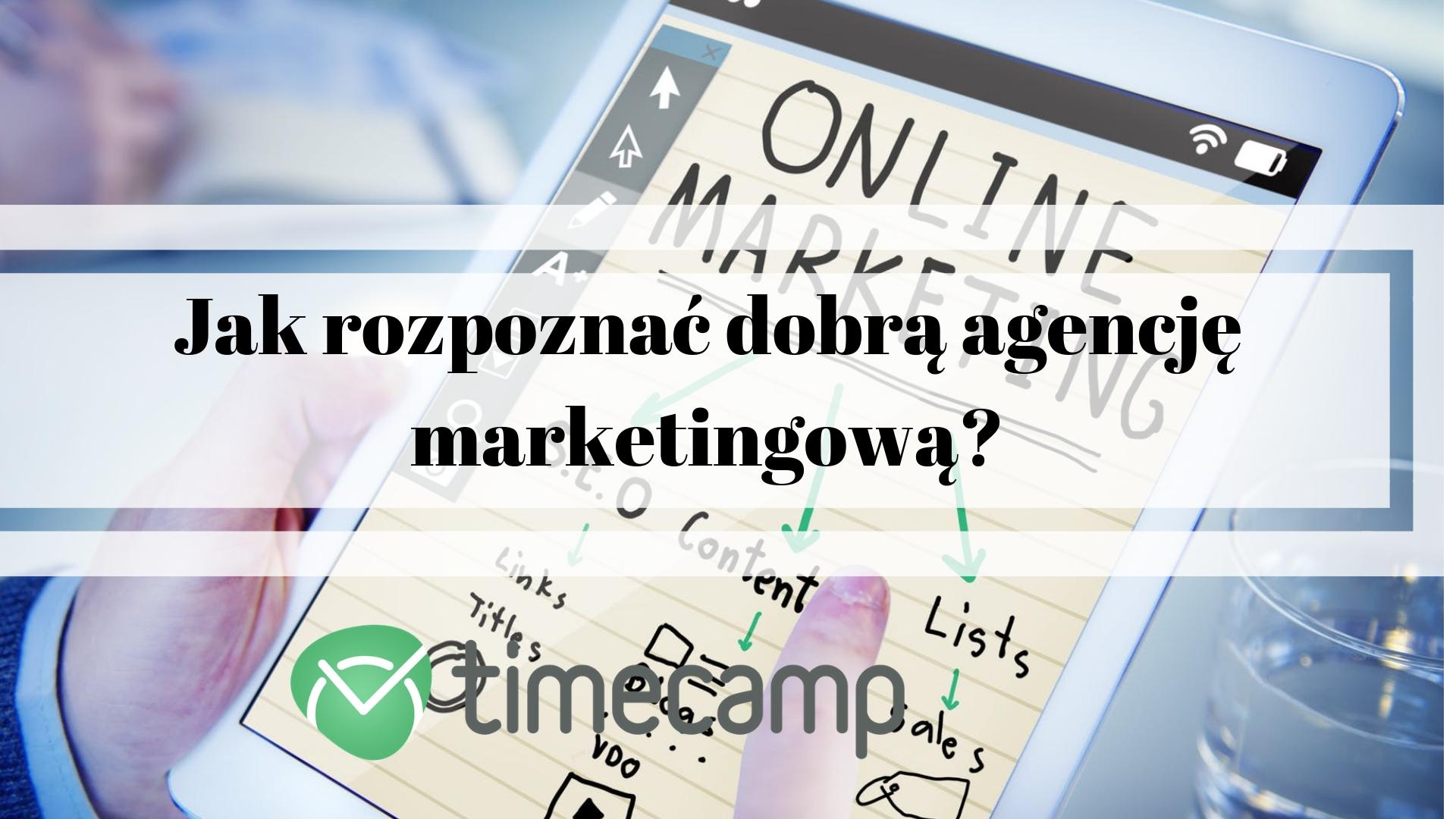 Jak rozpoznać dobrą agencję marketingową?
