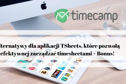 Alternatywy dla aplikacji TSheets, które pozwolą efektywnej zarządzać timesheetami + Bonus!